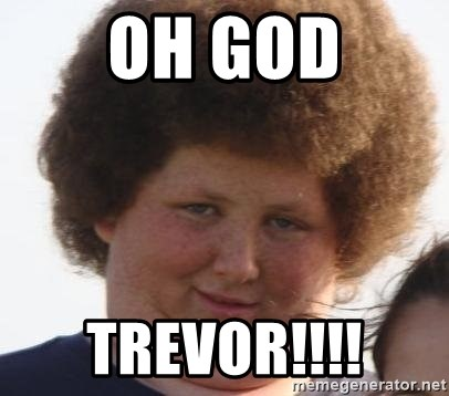 Ladies Please - Oh god Trevor!!!!