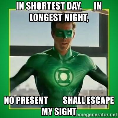 Green Lantern - In shortest day,       in longest night,  No present         shall escape my sight