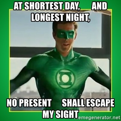 Green Lantern - At shortest day,       and longest night, No present      shall escape my sight