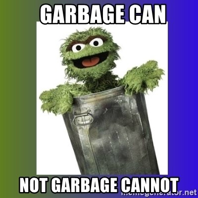 Garbage Can Not Garbage Cannot Oscar The Grouch Meme
