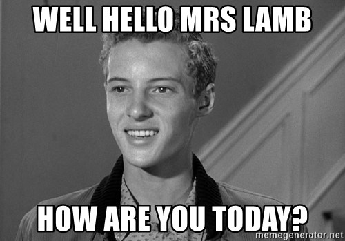 Eddie Haskell - Well hello mrs lamb How are you today?