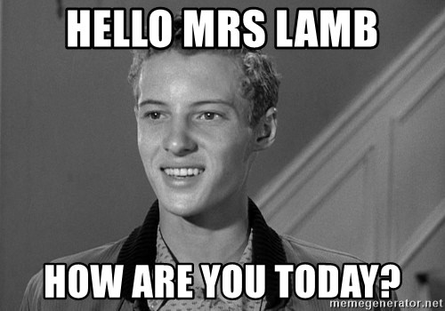 Eddie Haskell - Hello mrs lamb How are you today?