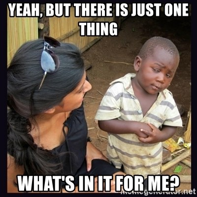 Skeptical third-world kid - yeah, but there is just one thing  what's in it for me?