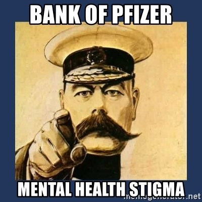 Bank Of Pfizer Mental Health Stigma Your Country Needs You Meme