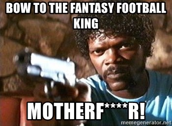 Bow To The Fantasy Football King Motherf R Pulp Fiction Meme