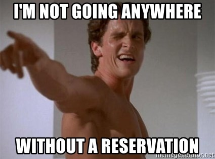 i'm not going anywhere without a reservation - Patrick Bateman | Meme  Generator