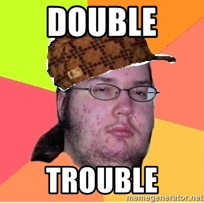 Scumbag nerd - double  trouble