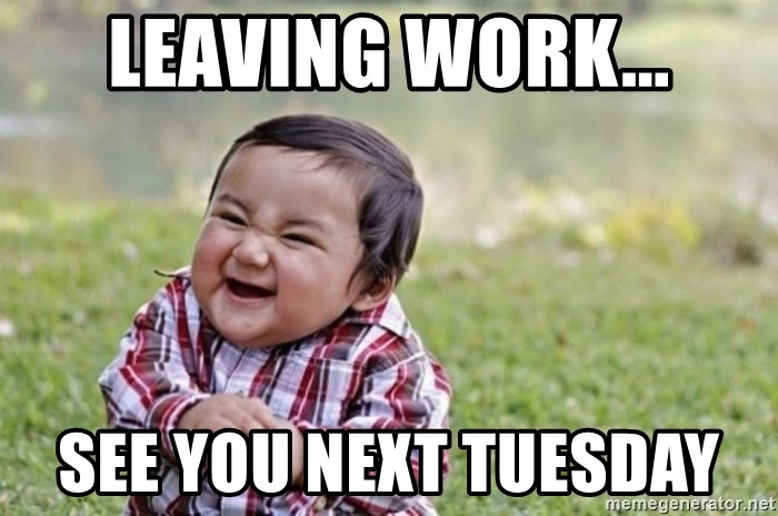 Funny Tuesday Work Meme : Leaving work see you next tuesday funny kid meme generator