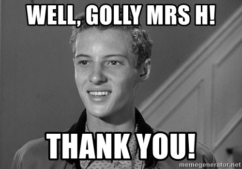 Eddie Haskell - Well, golly Mrs H! Thank you!