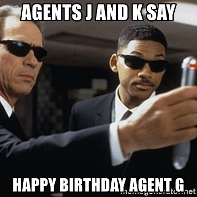 Agents J And K Say Happy Birthday Agent G Men In Black
