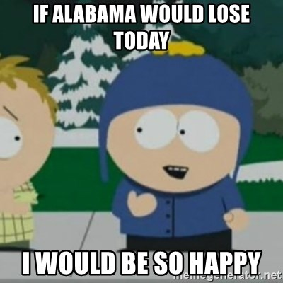 So Happy - if alabama would lose today i would be so happy