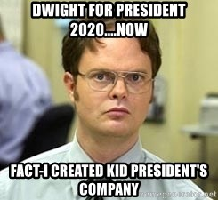 Dwight For President 2020 Now Fact I Created Kid President S Company Dwight Shrute Meme Generator