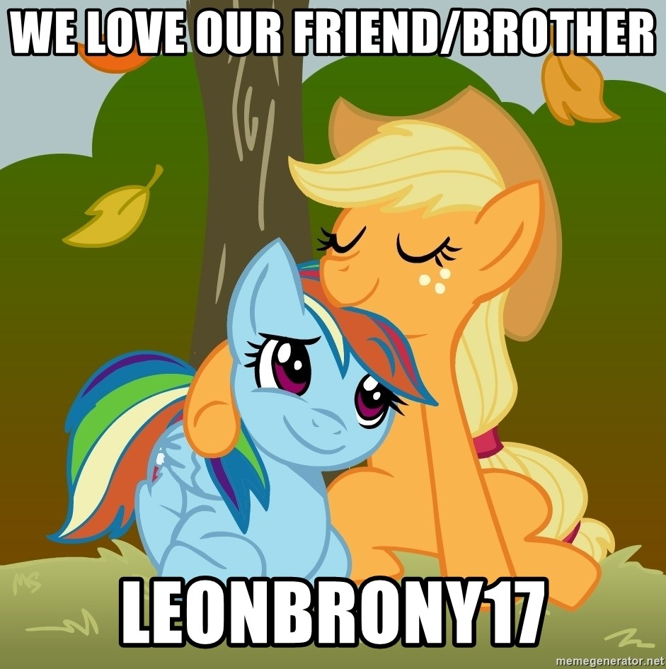 My Little Pony - WE LOVE OUR FRIEND/BROTHER LEONBRONY17