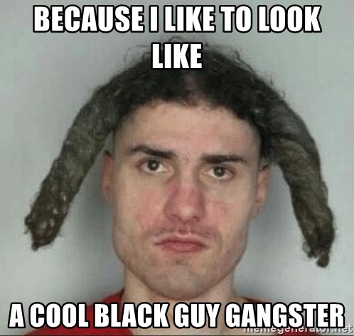 Because I Like To Look Like A Cool Black Guy Gangster Bad Hair Cut