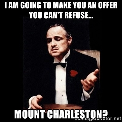 The Godfather - I am going to make you an offer you can't refuse... Mount Charleston?