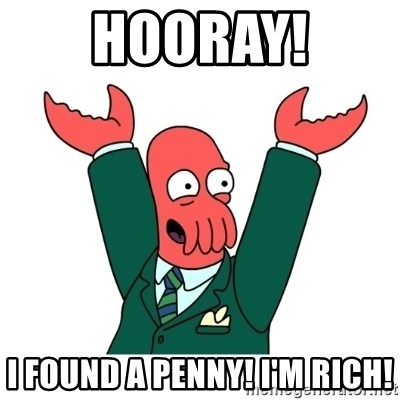 Hooray Zoidberg - hooray! I found a penny! I'm rich!