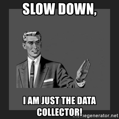 kill yourself guy blank - Slow down, I am just the data collector!