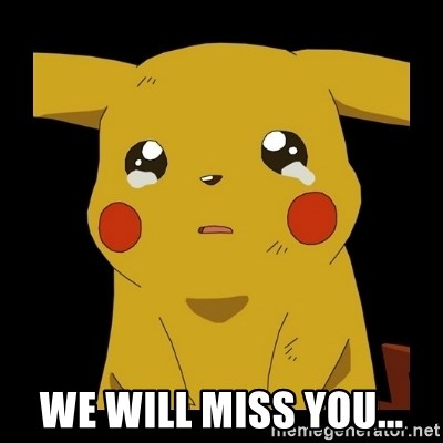 we will miss you pikachu crying meme generator. Black Bedroom Furniture Sets. Home Design Ideas