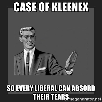 kill yourself guy blank - case of kleenex so every liberal can absord their tears