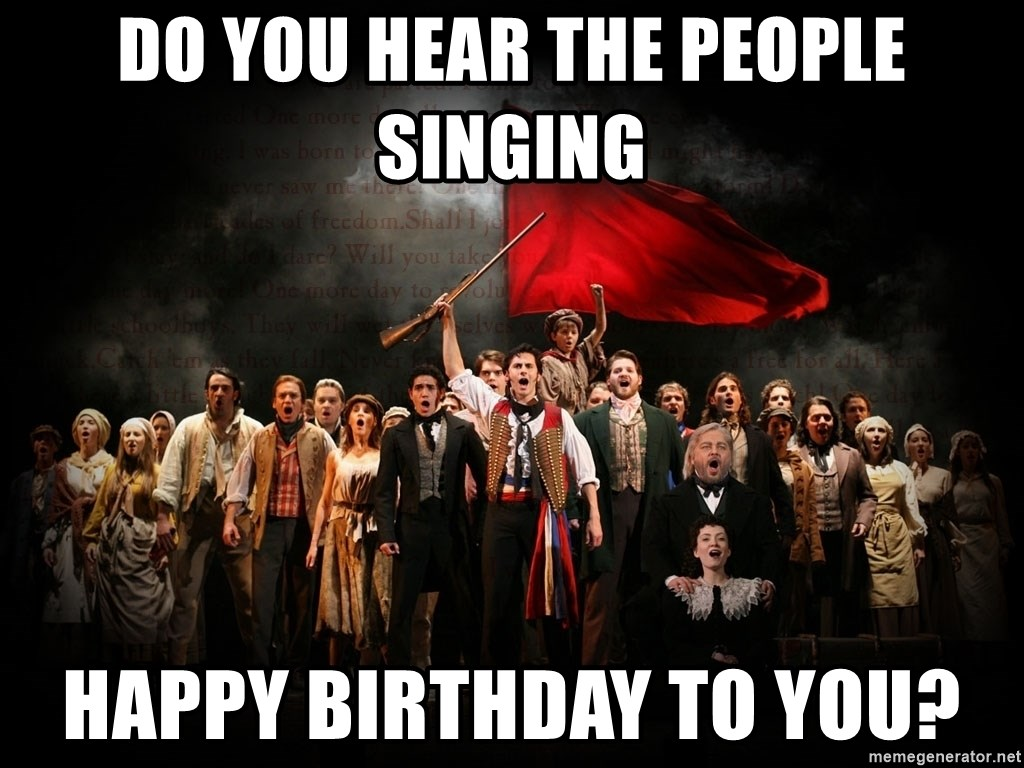 Do You Hear The People Singing Happy Birthday To You Les Mis Meme Generator