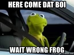 kermit the frog in car - Here come dat boi Wait wrong frog