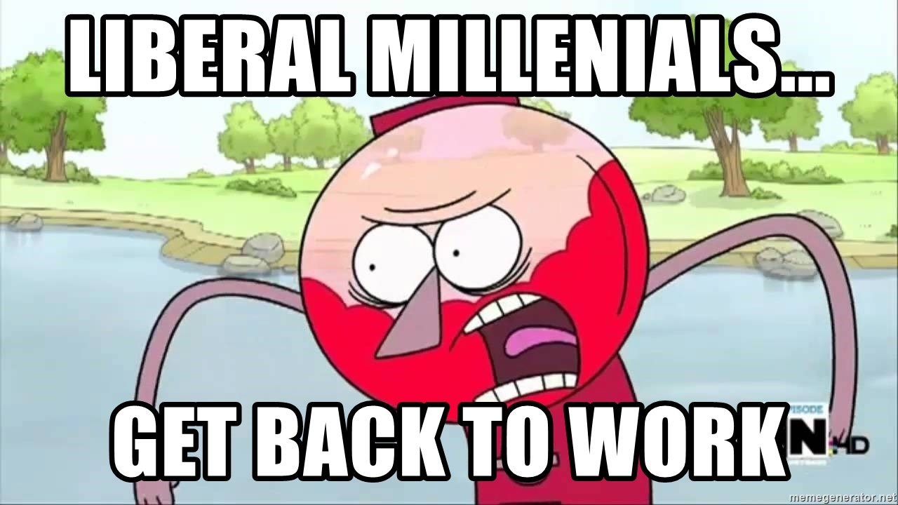 annoying benson  - Liberal Millenials... GET BACK TO WORK
