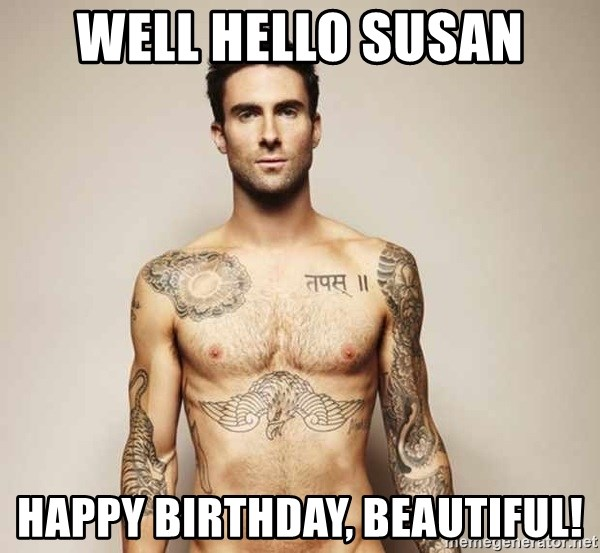 Adam Levine - Well hello Susan Happy Birthday, Beautiful!