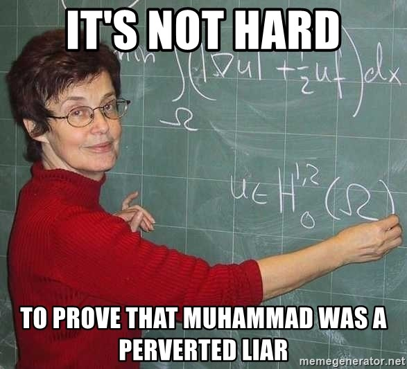 drunk Teacher - it's not hard to prove that muhammad was a perverted liar