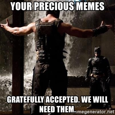 Bane Let the Games Begin - your precious memes gratefully accepted. we will need them.