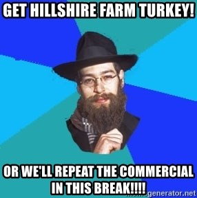 get hillshire farm turkey or we ll repeat the commercial in this