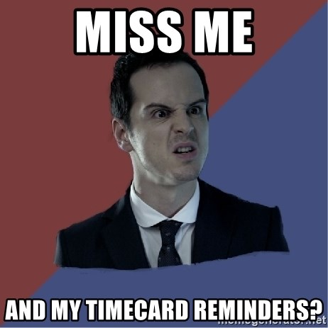 Jim Moriarty - Miss me and my timecard reminders?