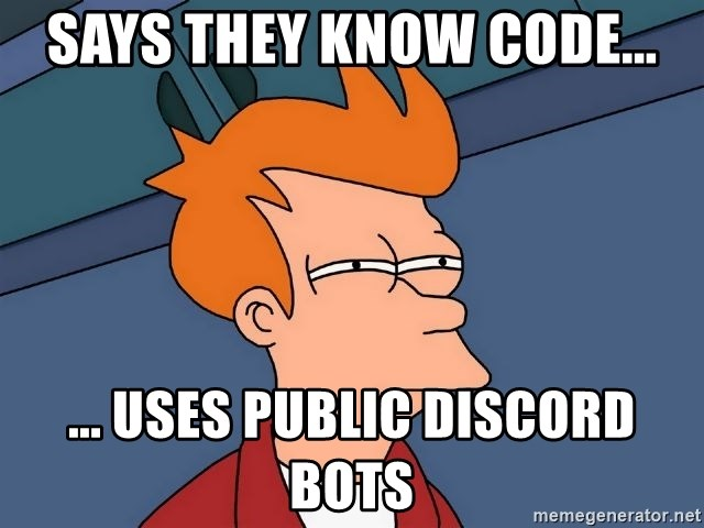 Says They know code        Uses Public Discord Bots