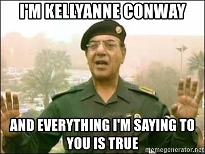 Iraqi Information Minister - I'm kellyanne conway and everything i'm saying to you is true