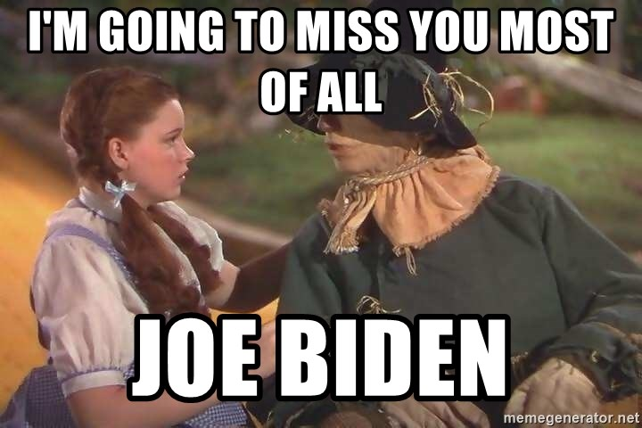 Im Going To Miss You Most Of All Joe Biden Dorothy Scarecrow