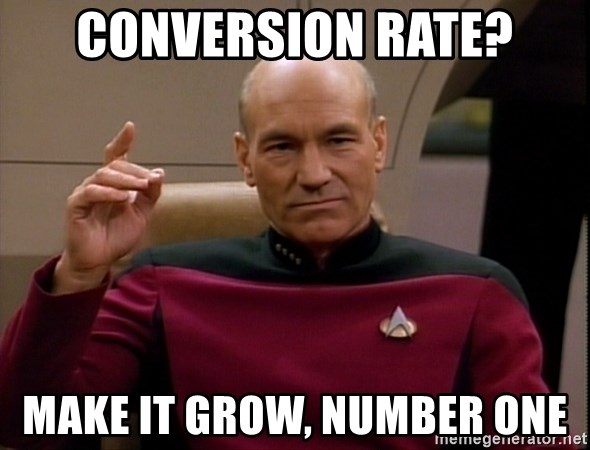 Picard Make it so - conversion rate? make it grow, number one