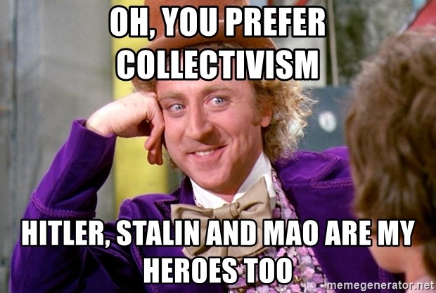 Oh You Prefer Collectivism Hitler Stalin And Mao Are My Heroes Too