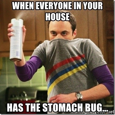 Sheldon Cooper germophobe - When everyone in your house  Has the stomach bug...