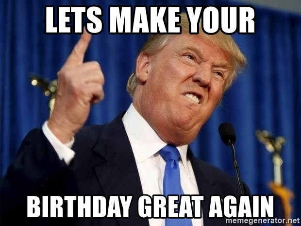Donald Trump 2 - Lets make your Birthday great again