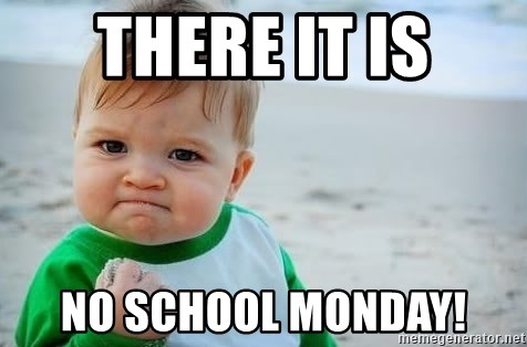 fist pump baby - There it is No school Monday!