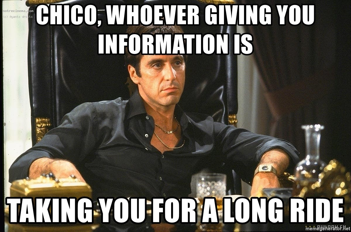 Scarface - Chico, whoever giving you information is taking you for a long ride
