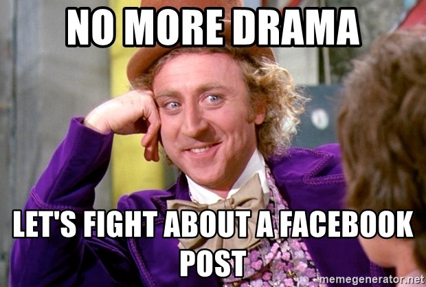 no more drama lets fight about a facebook post no more drama let's fight about a facebook post willy wonka