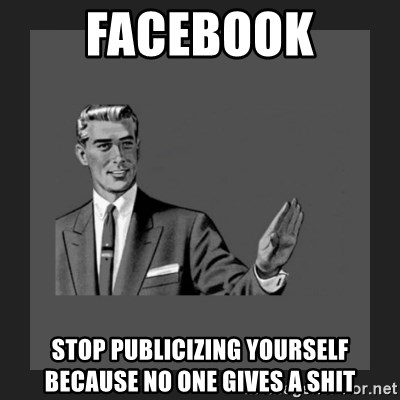 kill yourself guy blank - facebook stop publicizing yourself because no one gives a shit