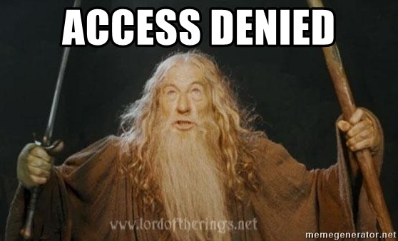 ACCESS DENIED - You shall not pass | Meme Generator