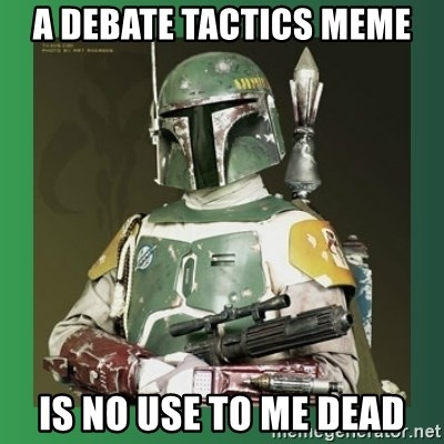 Boba Fett - a debate tactics meme is no use to me dead
