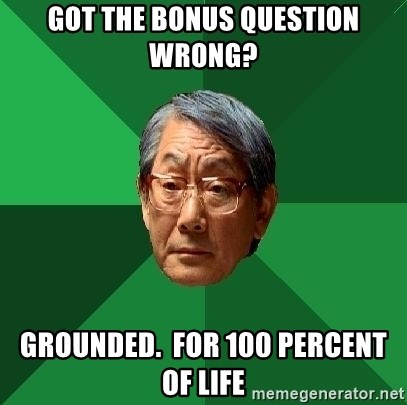 High Expectations Asian Father - got the bonus question wrong? grounded.  for 100 percent of life