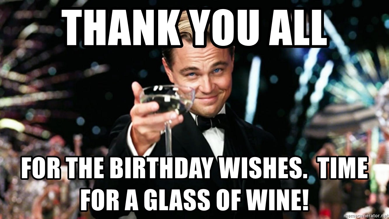 Thank You All For The Birthday Wishes Time For A Glass Of Wine
