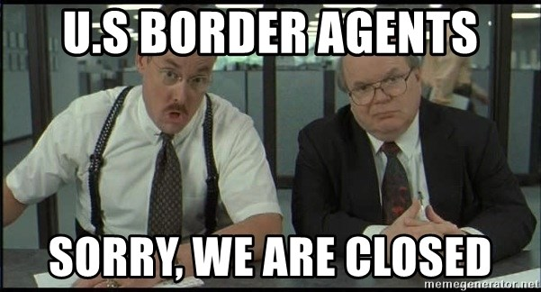 Office space - u.s border agents sorry, we are closed