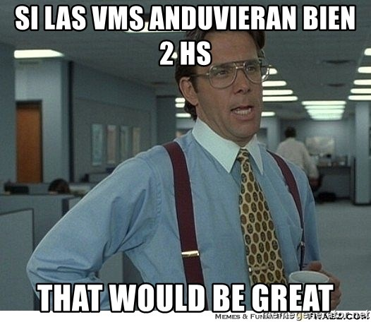 Yeah If You Could Just - si las vms anduvieran bien 2 hs that would be great