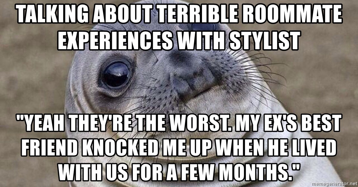 Talking about terrible roommate experiences with stylist