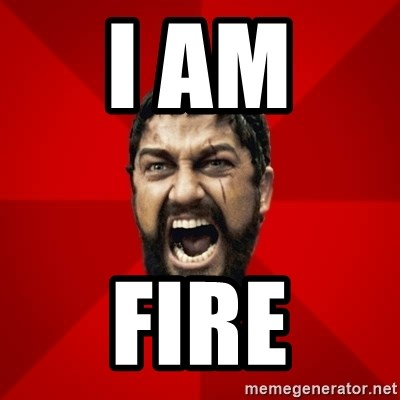 THIS IS SPARTAAA!!11!1 - i am  fire
